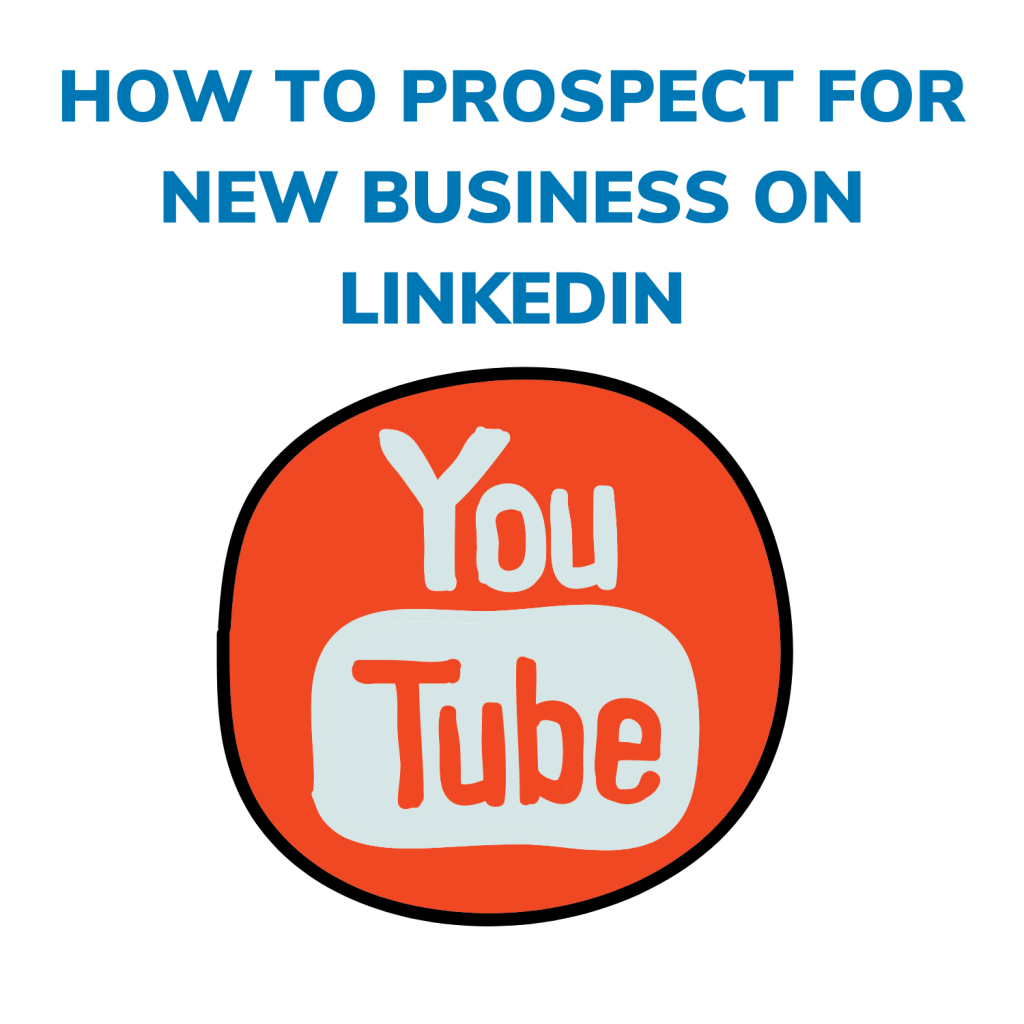 HOW TO PROSPECT FOR NEW BUSINESS ON LINKEDIN - VIDEO LINK
